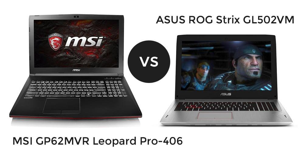 MSI GP62MVR Leopard Pro-406 vs ASUS ROG Strix GL502VM