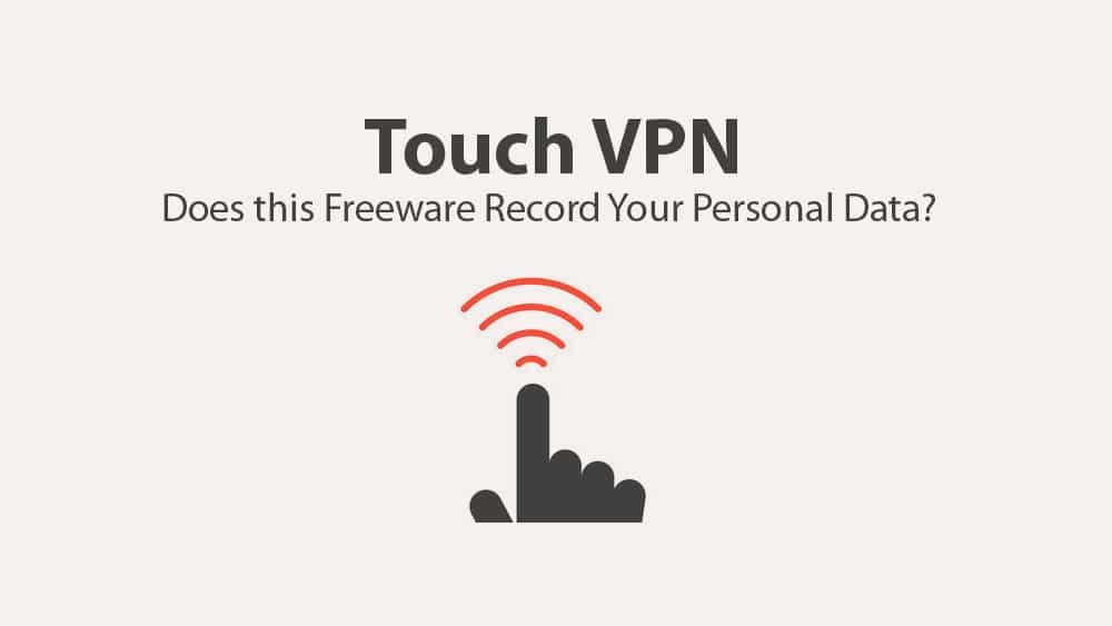 Touch VPN: Does this Freeware Record Your Personal Data?
