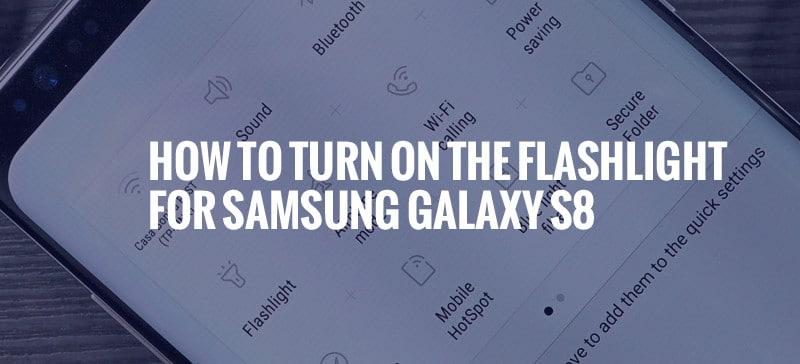 Samsung Galaxy S8: How Do You Turn on the Flashlight?