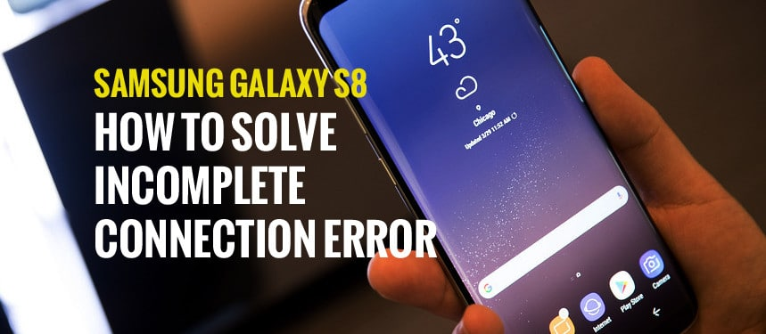 Samsung Galaxy S8: How to Solve Incomplete Connection Error