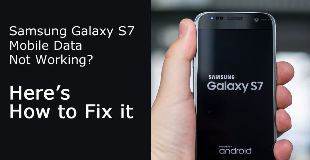 Samsung Galaxy S7 Mobile Data Not Working? Here's How to Fix it