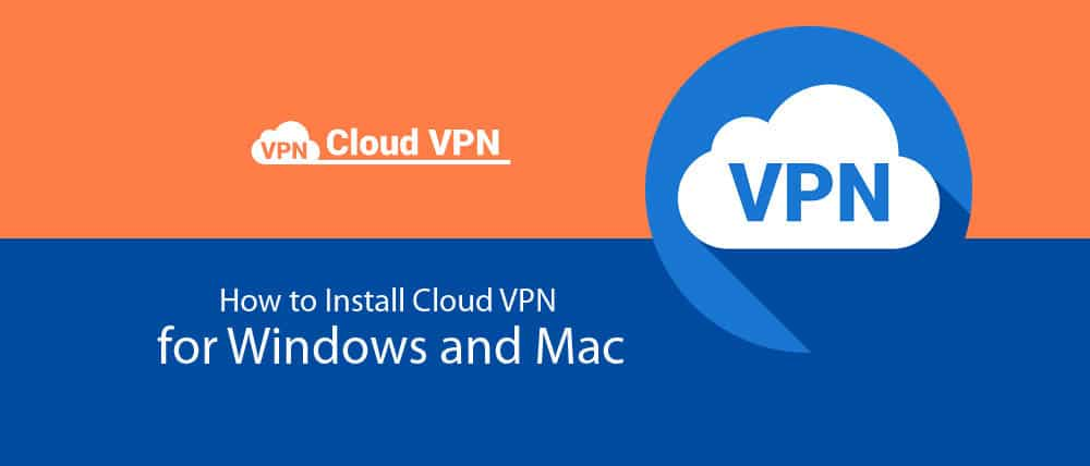 How to InstallCloud VPN for Windows and Mac